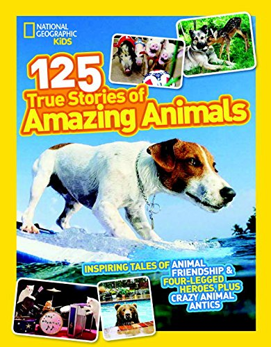 National Geographic Kids 125 True Stories of Amazing Animals: Inspiring (Stories About Animals)