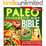 The PALEO Epigenetic DIET BIBLE: (Lose Weight Permanently)Learn the Science of Slim, Use your Smart Genetics: Free bonus 50 Paleo Recipes