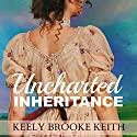 Uncharted Inheritance Audiobook by Keely Brooke Keith Narrated by Dara Kramer