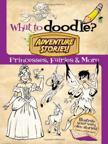 Download What to Doodle? Adventure Stories!: Princesses, Fairies and More (Dover Doodle Books) pdf