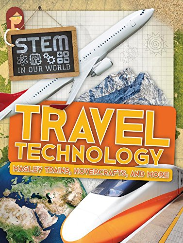 Travel Technology: Maglev Trains, Hovercrafts, and More (Stem in Our World)