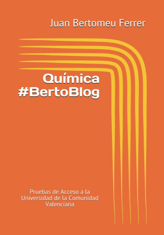 Química #BertoBlog: Pruebas de Acceso a la Universidad de la Comunidad Valenciana: Amazon.es: Bertomeu Ferrer, Juan: Libros