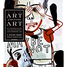 The Art Of Buying Art: An Insider's Guide to Collecting Contemporary Art