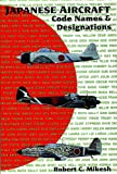 Japanese Aircraft Code Names and Designations, Robert C. Mikesh, 0887404472