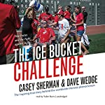 The Ice Bucket Challenge: Pete Frates and the Fight Against ALS | Casey Sherman,Dave Wedge