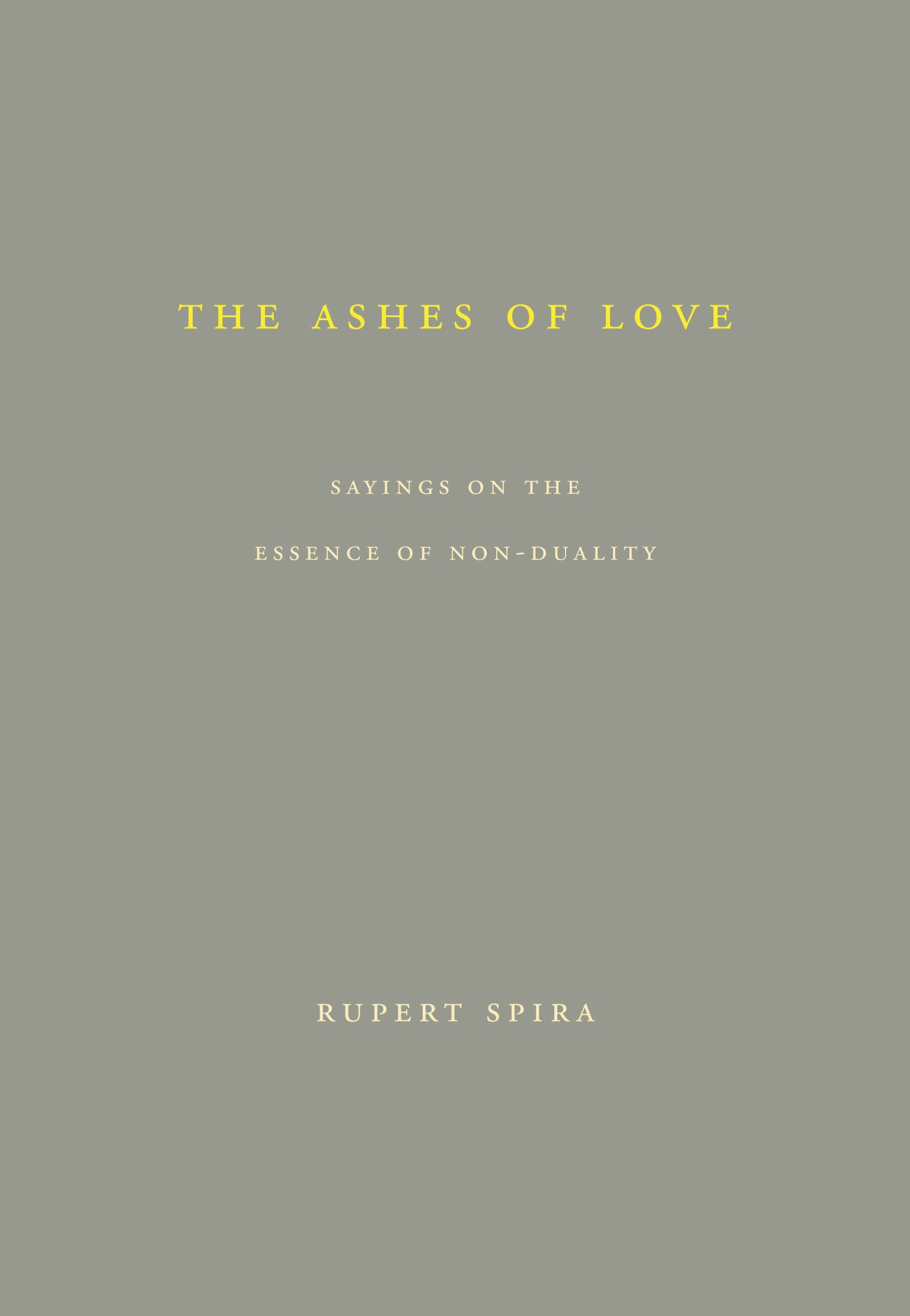 The Ashes of Love: Sayings on the Essence of Non-Duality