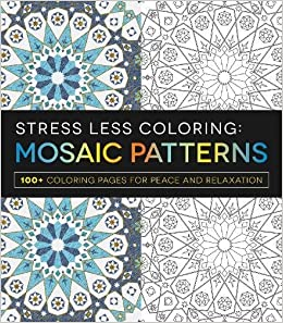 Stress Less Coloring: Mosaic Patterns: 100+ coloring pages for ...