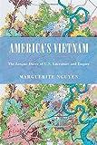 America's Vietnam: The Longue Durée of U.S. Literature and Empire (Asian American History & Cultu)