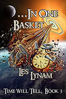 ...In One Basket (Time Will Tell Book 3) by [Lynam, Les]