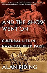And the Show Went On: Cultural Life in Nazi-Occupied Paris by Alan Riding (2011-10-04)