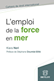 L'emploi de la force en mer (Cahiers de droit international)