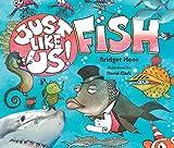 Just Like Us! Fish