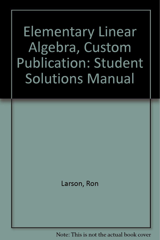 Elementary Linear Algebra, Custom Publication: Student Solutions Manual:  Ron Larson: 9780618113866: Books - Amazon.ca