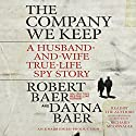 The Company We Keep: A Husband-and-Wife True-Life Spy Story Audiobook by Dayna Baer, Robert Baer Narrated by Robert Baer, Dayna Baer, Richard McGonagle