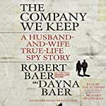 The Company We Keep: A Husband-and-Wife True-Life Spy Story | Robert Baer,Dayna Baer