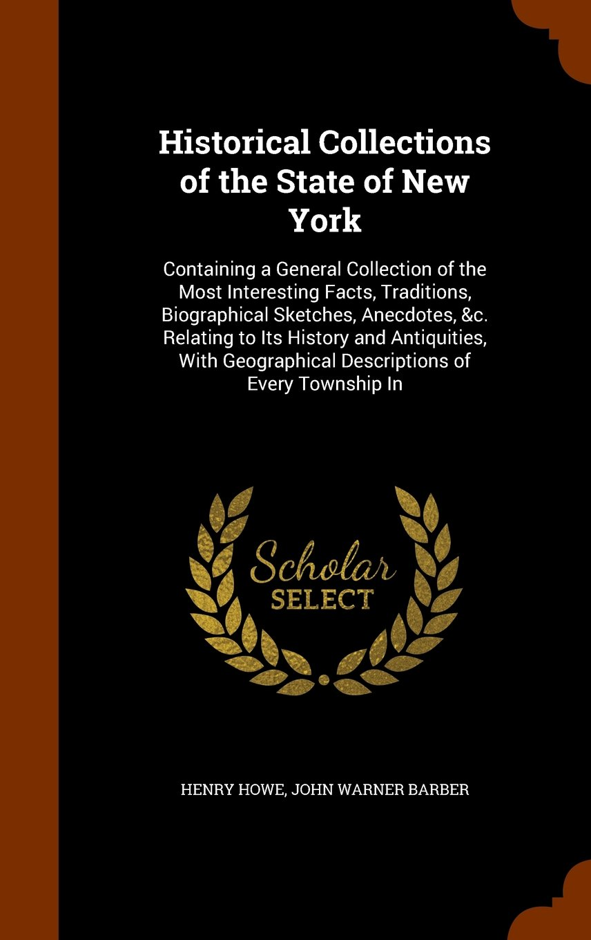 Download Historical Collections of the State of New York: Containing a General Collection of the Most Interesting Facts, Traditions, Biographical Sketches, ... Descriptions of Every Township In ebook