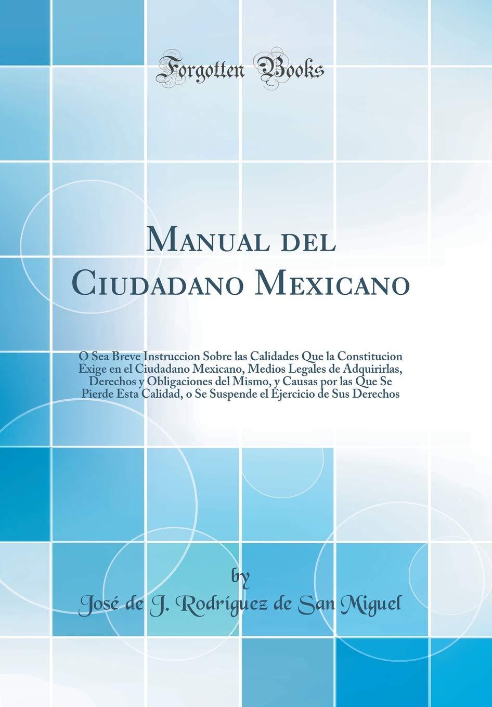 Manual del Ciudadano Mexicano: O Sea Breve Instruccion Sobre ...