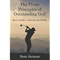 The Three Principles of Outstanding Golf (Golf Performance)
