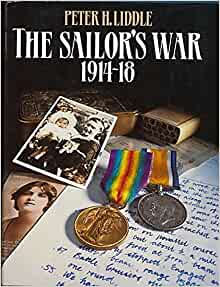 The Sailor's War 1914-18 By Peter H. Liddle