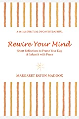 Rewire Your Mind: Short Reflections to Frame Your Day & Infuse It with Peace (A 28 Day Spiritual Discovery Journal) Paperback