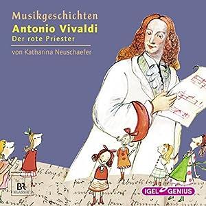 Antonio Vivaldi: Der rote Priester (Musikgeschichten 14) Hörspiel