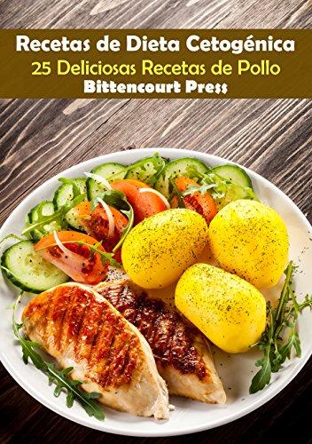 Recetas de Dieta Cetogénica: 25 Deliciosas Recetas de Pollo (Spanish Edition) by Bittencourt Press