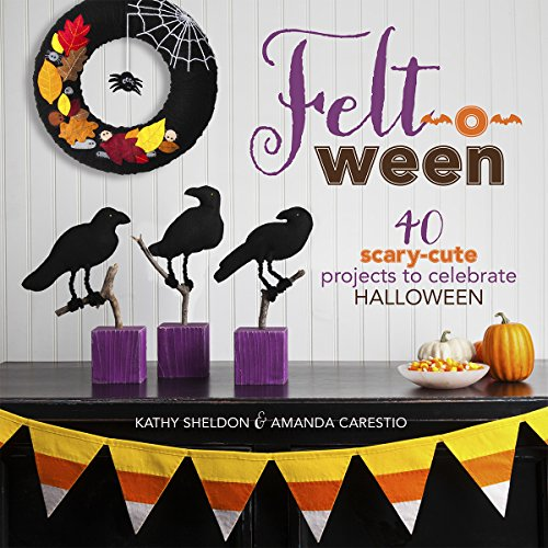 Felt-o-ween 40 Scary-Cute Projects to Celebrate Halloween