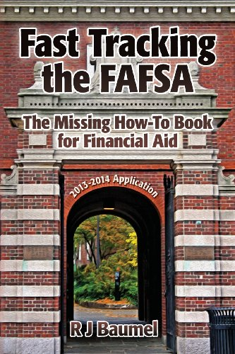 Fast Tracking the FAFSA  The Missing How-To Book for Financial Aid: The 2013-14 Award Year Edition