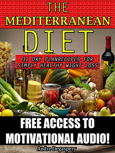 Mediterranean Diet: 31 day plan: Recipes for simply healthy weight loss Includes Access to Mediterranean Audio with tips and tricks