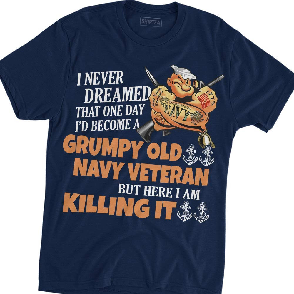 I Never Dreamed That One Day I D Become A Grumpy Old Navy Veteran T Shirt Popeye
