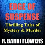 Edge of Suspense: Thrilling Tales of Mystery & Murder | R. Barri Flowers