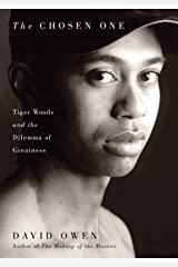 The Chosen One: Tiger Woods And The Dilemma Of Greatness Paperback
