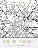 Montpellier (France) Trip Journal: Lined Travel Journal/Diary/Notebook With Montpellier (France) Map Cover Art