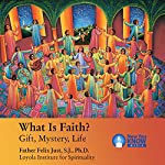 What Is Faith?: Gift, Mystery, Life | Fr. Felix Just SJ PhD
