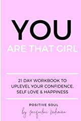 You Are That Girl: 21 day workbook to uplevel your confidence, self love & happiness Paperback