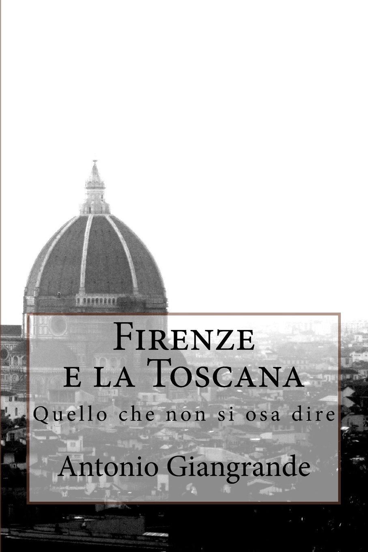 Firenze e la Toscana: Quello che non si osa dire (L'Italia del Trucco, l'Italia che siamo) (Volume 13) (Italian Edition) pdf epub