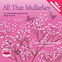 All That Mullarkey Audiobook by Sue Moorcroft Narrated by Julie Teal