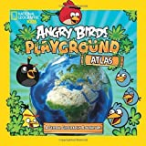Angry Birds Playground: Atlas (Angry Birds Playgrounds) by National Geographic Kids (2013) Hardcover