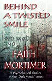 Behind A Twisted Smile (Dark Minds Psychological Thriller Book 2)