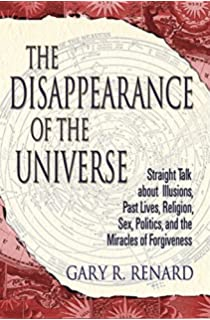 The Disappearance Of Universe Straight Talk About Illusions Past Lives Religion