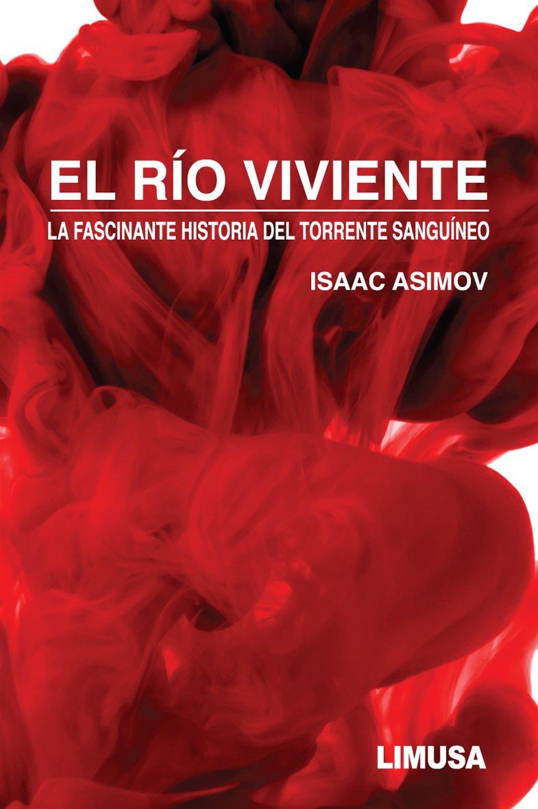 El rio viviente/The Living River Tapa blanda – 30 jun 2005 Isaac Asimov Editorial Limusa S.A. De C.V. 9681803213 Sangre.