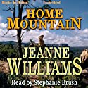 Home Mountain Audiobook by Jeanne Williams Narrated by Stephanie Brush