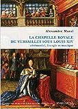 La chapelle royale de Versailles sous Louis XIV. Cérémonial, liturgie et musique