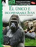 El unico e incomparable Ivan (The One and Only Ivan): An Instructional Guide for Literatur (Great Works An Instructional Guide for Literature) (Spanish Edition)