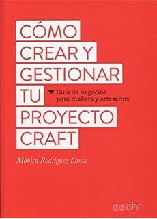 Cómo crear y gestionar tu proyecto craft. Guía de negocios para makers y artesanos (