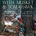 With Musket and Tomahawk Vol II: The Mohawk Valley Campaign in the Wilderness War of 1777 Audiobook by Michael Logusz Narrated by Dennis Johnson