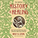 The Untold History of Healing: Plant Lore and Medicinal Magic from the Stone Age to Present Audiobook by Wolf D. Storl Narrated by Ulf Bjorklund