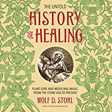 The Untold History of Healing: Plant Lore and Medicinal Magic from the Stone Age to Present | Livre audio Auteur(s) : Wolf D. Storl Narrateur(s) : Ulf Bjorklund
