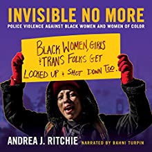 Invisible No More: Police Violence Against Black Women and Women of Color Audiobook by Andrea Ritchie Narrated by Bahni Turpin