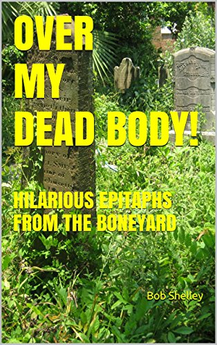 OVER MY DEAD BODY!: HILARIOUS EPITAPHS FROM THE BONEYARD]()